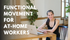 Welcome to Functional Movement for At-Home Workers!