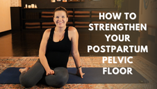 Welcome to How to Strengthen Your Postpartum Pelvic Floor!