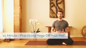 Practicing Yoga Off Your Mat   All Levels
