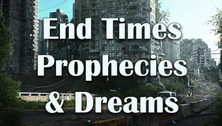 End-Time Prophecies/Dreams