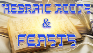 Hebraic Roots and Feasts