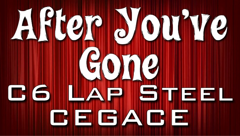 After You've Gone - C6 Lap Steel