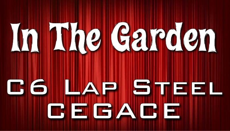 In The Garden - C6 Lap Steel