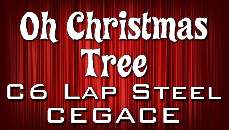 Oh Christmas Tree - C6 Lap Steel