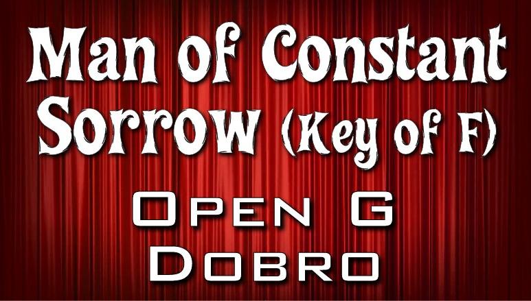 Man Of Constant Sorrow - Key of F - Dobro - Open G (GBDGBD)