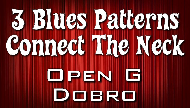 3 Blues Patterns Connect The Neck - Dobro - Open G