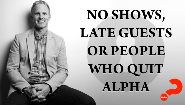 No shows, late guests or people who quit Alpha