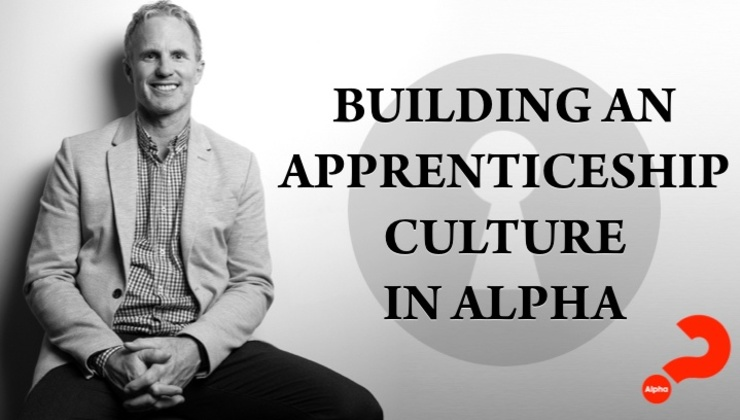 Building an Apprenticeship Culture in Alpha