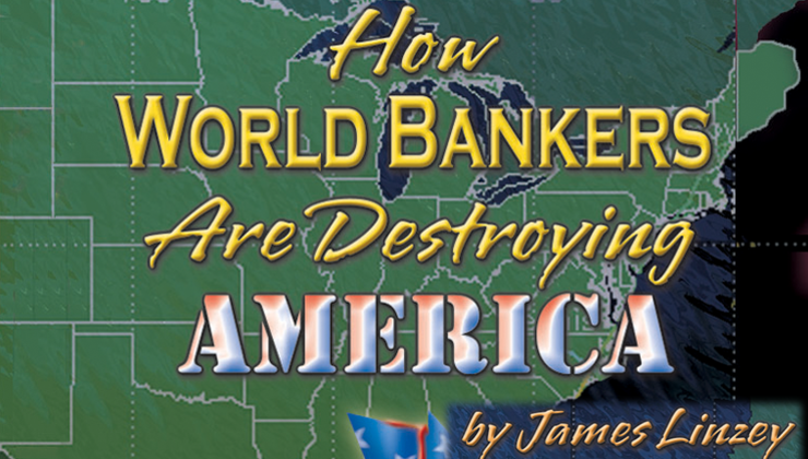 How World Bankers are Destroying America