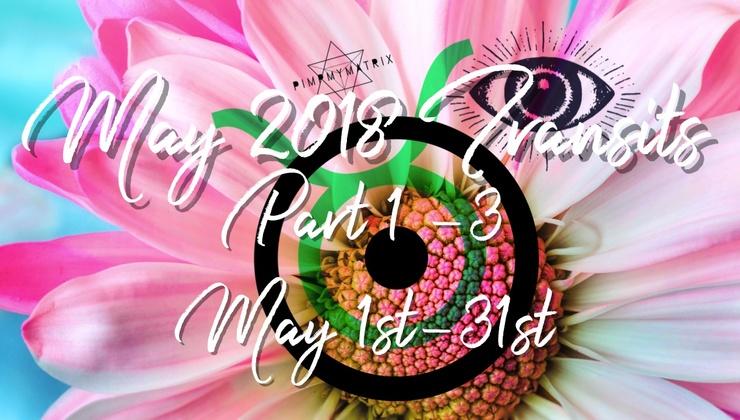 May 2018 Transits Parts 1-3 May 1st-31st