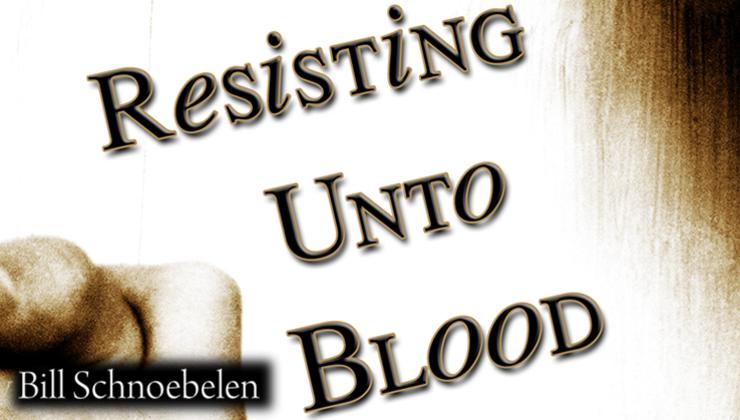 Resisting Unto Blood