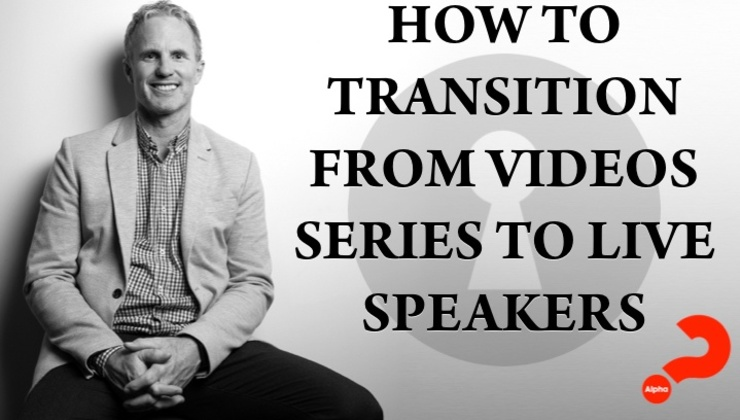 How to transition from Video series to Live Speakers