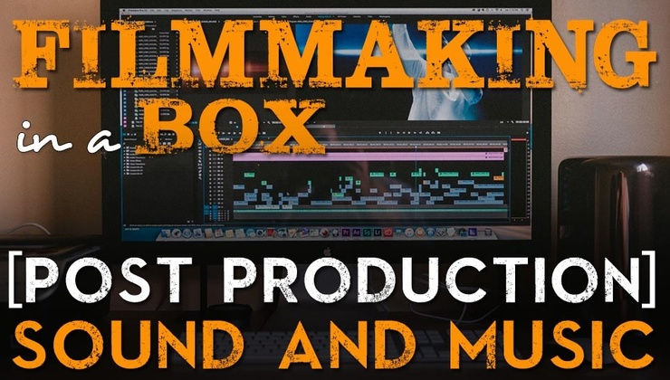 Filmmaking in a Box: Post Production [Ch 10. Sound & Music]