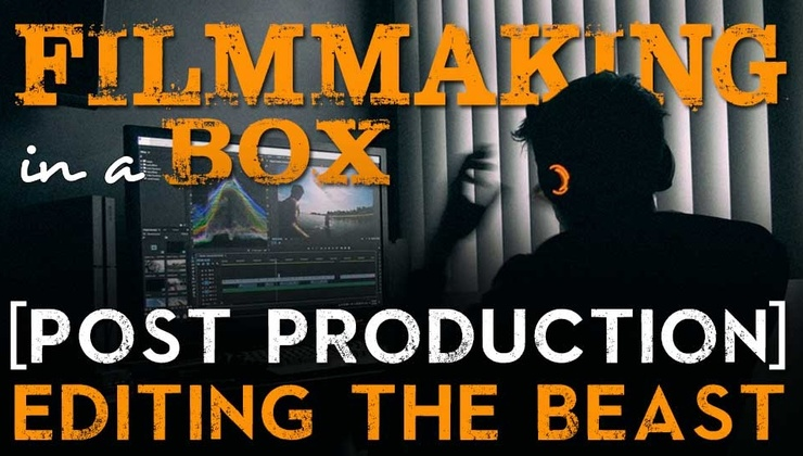 Filmmaking in a Box: Post Production [Ch 9. Editing the Beast]