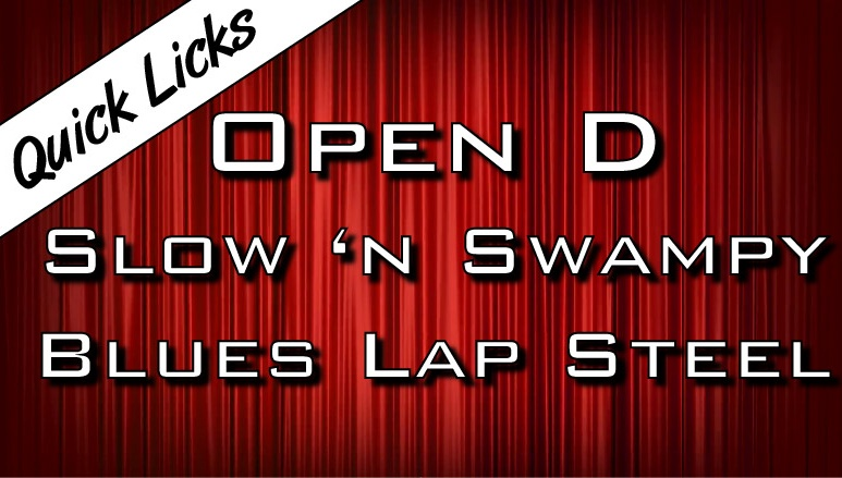 Quick Licks - Open D- Slow 'n Swampy - Blues Lap Steel