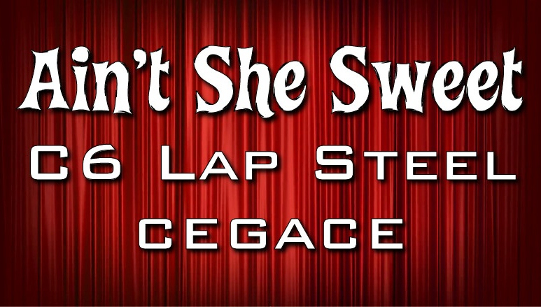 Aint She Sweet - C6 Lap Steel