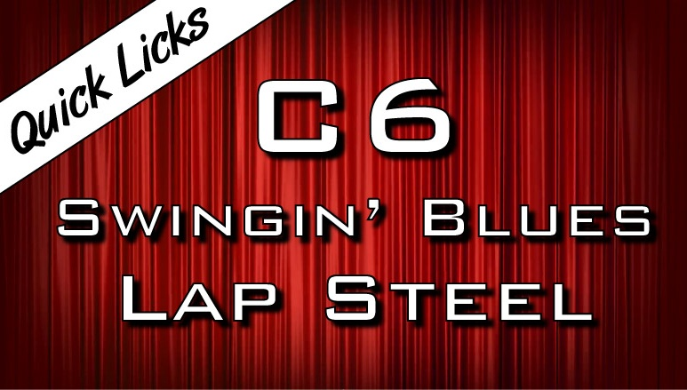 Quick Licks - C6 - Swingin' Blues Lap Steel