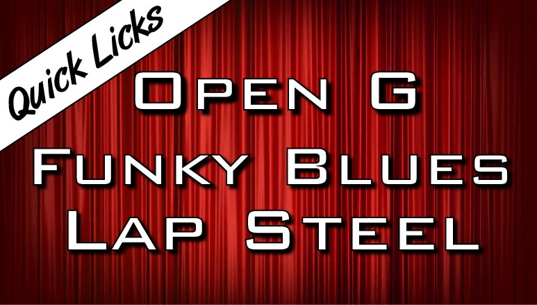 Quick Licks - Open G - Funky Blues Lap Steel