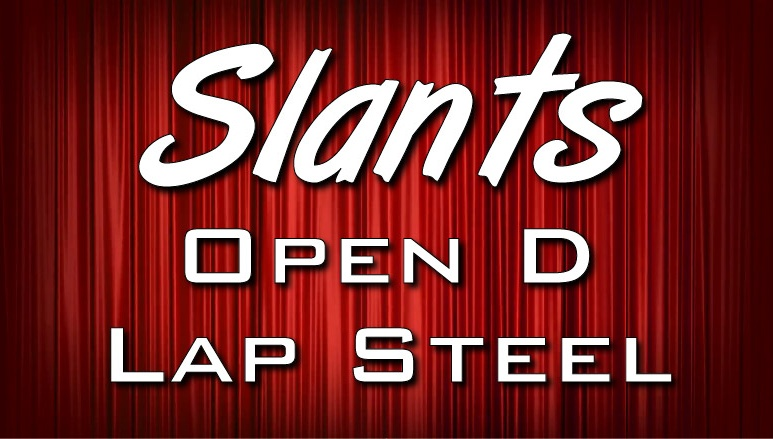 SLANTS - Open D - Lap Steel, Dobro, or Weissenborn
