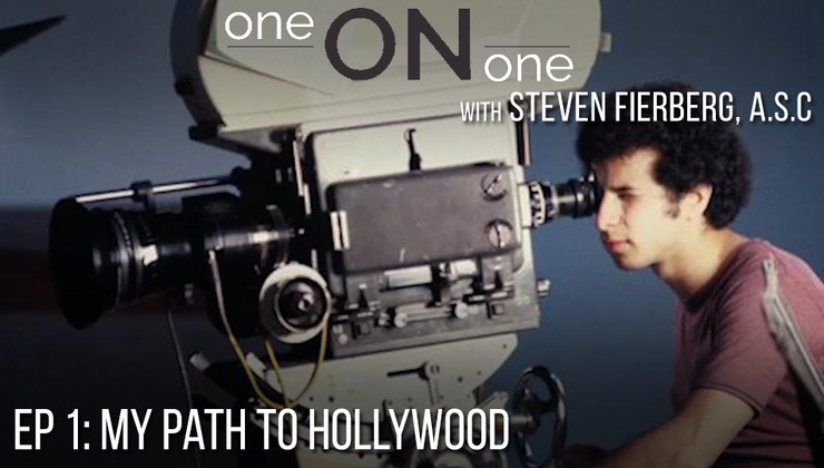 One on One with Steven Fierberg, ASC - Ep 1: My Path to Hollywood