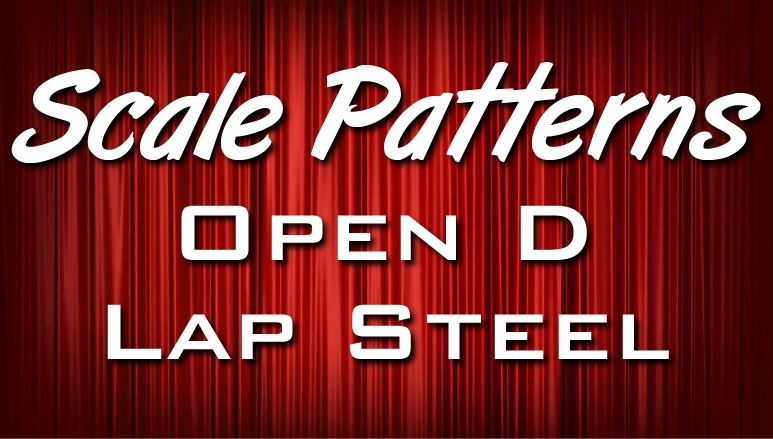 Scale Patterns - Open D - Lap Steel, Dobro, or Weissenborn