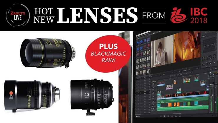 Hot New Lenses from IBC 2018 (plus Blackmagic RAW) | Zacuto Live