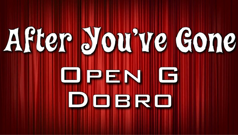 After You've Gone - Open G - Dobro