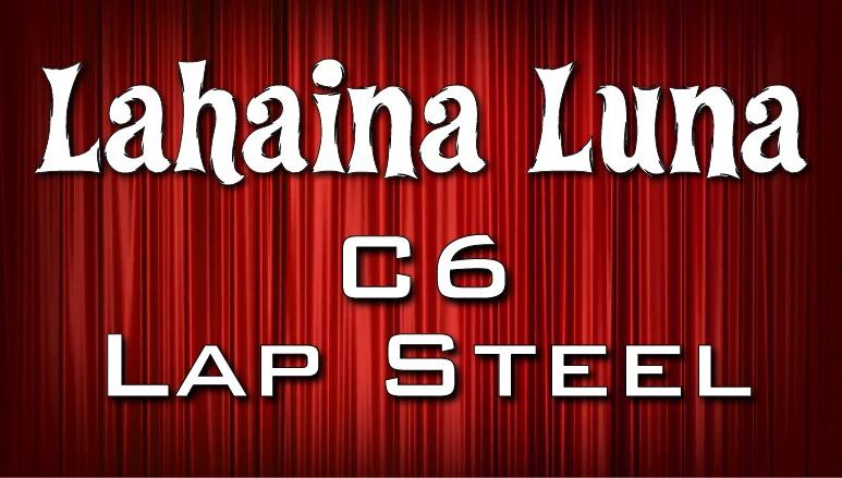 Lahaina Luna - C6 Lap Steel