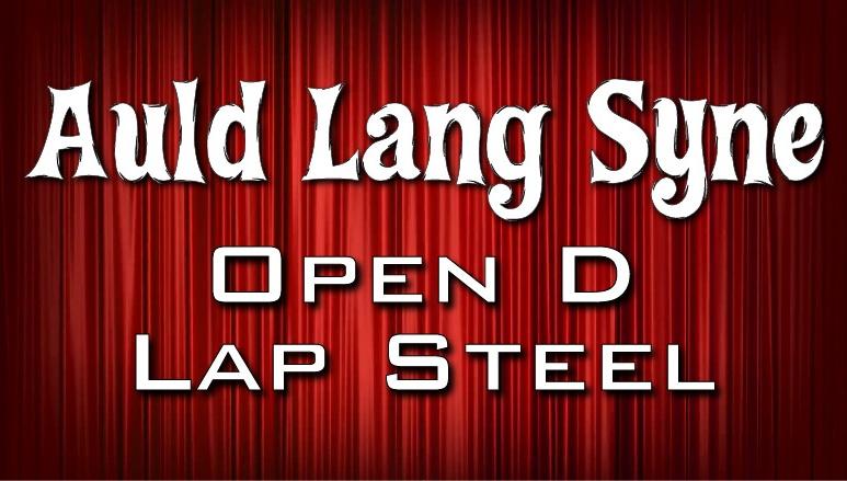 Auld Lang Syne - Open D - Lap Steel