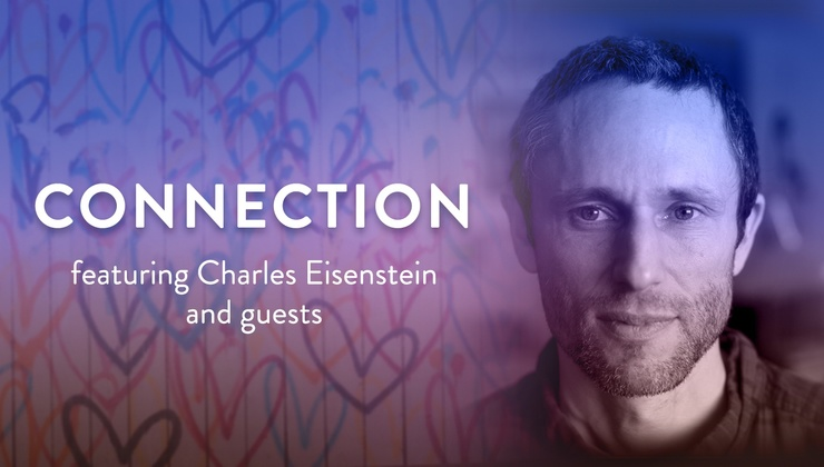 C the Good – Episode 3 – Connection with Charles Eisenstein and guests