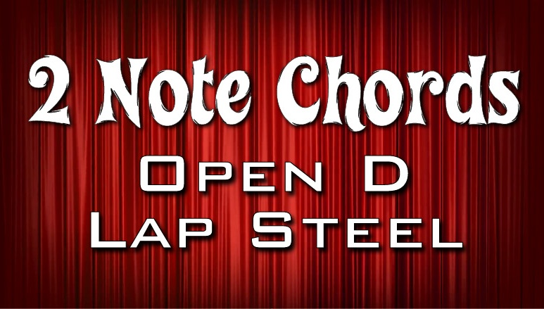 2 Note Chords - Open D - Lap Steel