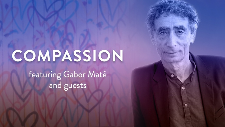 C the Good – Episode 5 – Compassion with Dr. Gabor Maté and guests