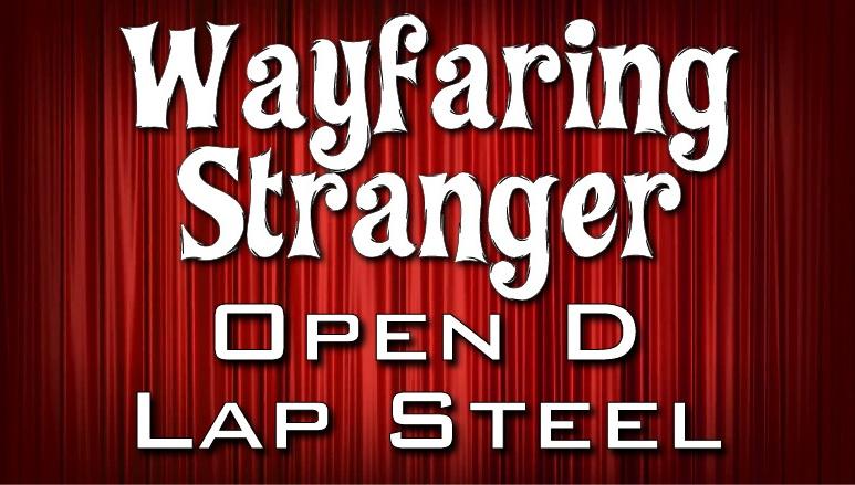 Wayfaring Stranger - Open D - Lap Steel