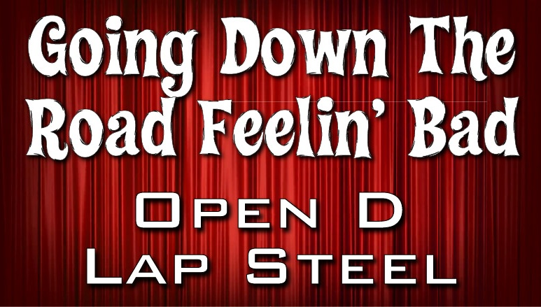 Going Down The Road Feelin' Bad - Open D - Lap Steel