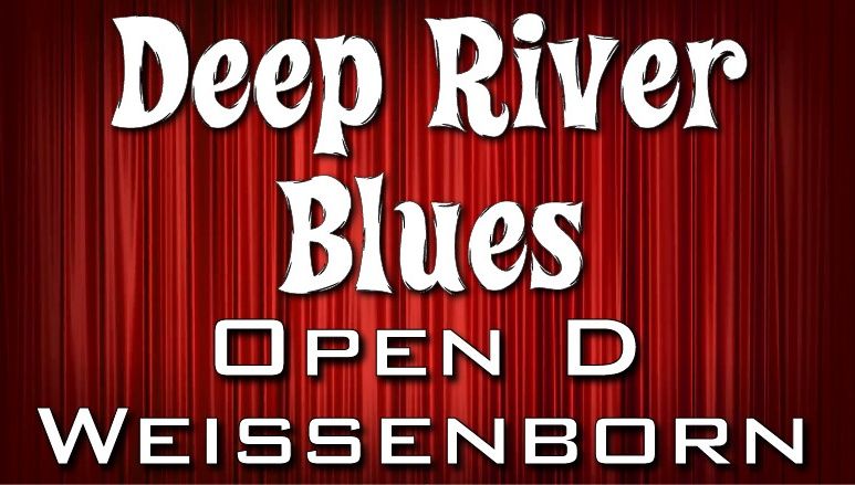 Deep River Blues - Open D - Weissenborn