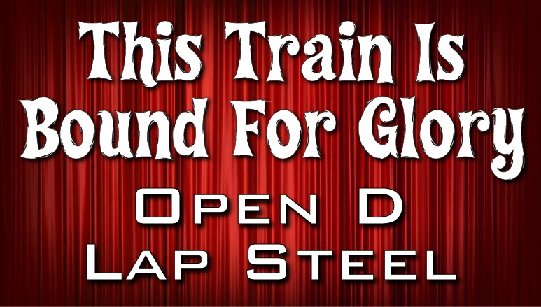 This Train Is Bound For Glory - Open D - Lap Steel