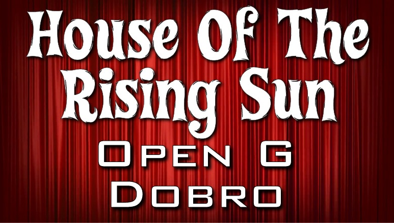 House Of The Rising Sun - Alternating Bass - Dobro - Open G