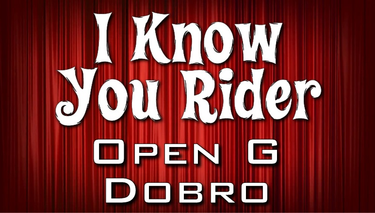 I Know You Rider - Dobro - Open G