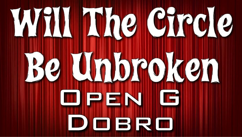 Will The Circle Be Unbroken - Dobro - Open G - Alternating Bass Style