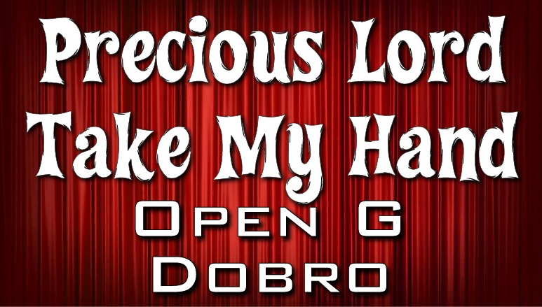 Precious Lord Take My Hand - Dobro - Open G