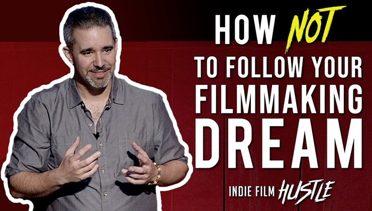 How NOT to Follow Your Filmmaking Dream