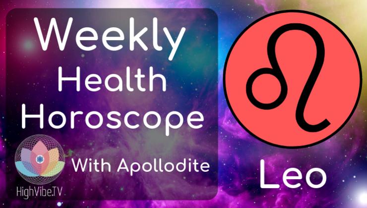 Leo Weekly Health Horoscope: May 13-19 2019 | High Vibe TV