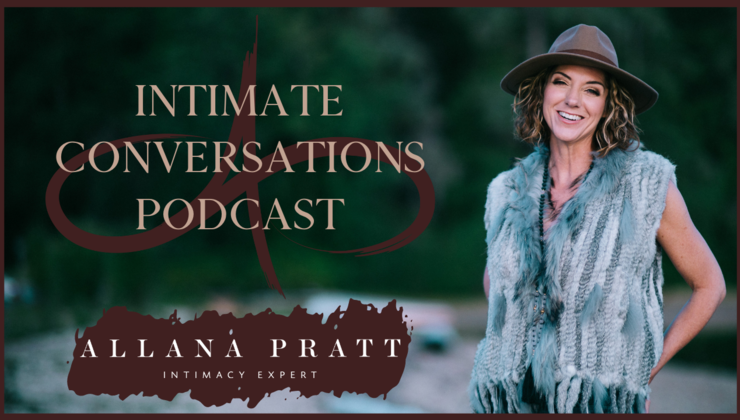 Intimate Conversations with Intimacy Expert Allana Pratt